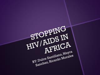 STOPPING HIV/AIDS IN AFRICA