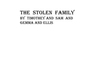 The  stolen  family By   timothey  and   sam   and   gemma  and Ellis