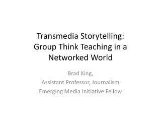 Transmedia  Storytelling:  Group  Think Teaching in a Networked World