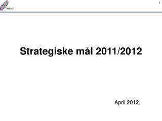 Strategiske  mål 2011/2012