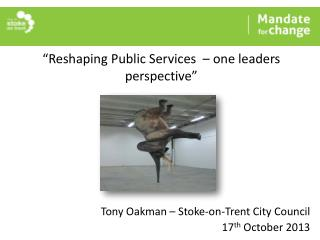 """Reshaping Public Services   –  one leaders perspective"""