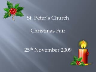 St. Peter's Church Christmas Fair 25 th  November 2009