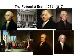 The Federalist Era   1789 -1817