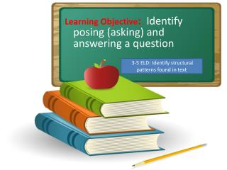 Learning Objective :   Identify posing (asking) and answering a question