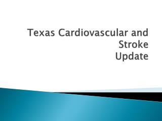 Texas Cardiovascular and  Stroke  Update
