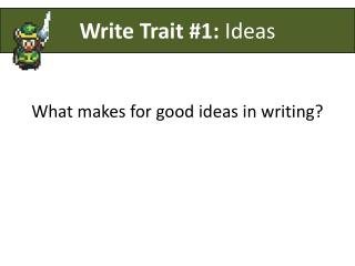 What makes for good ideas in writing?