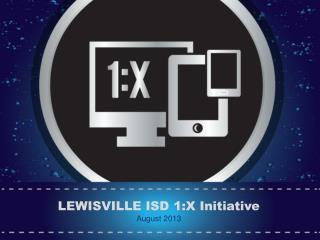 LEWISVILLE ISD 1:X Initiative August 2013