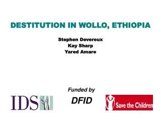 DESTITUTION IN WOLLO, ETHIOPIA   Stephen Devereux Kay Sharp Yared Amare