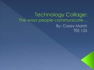 Technology Collage: The ways people communicate…
