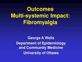 Outcomes Multi-systemic Impact: Fibromyalgia