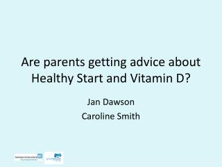 Are parents getting advice about Healthy Start and Vitamin D?