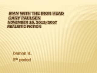 Man With The Iron Head Gary Paulsen November 16, 2012/2007 Realistic Fiction