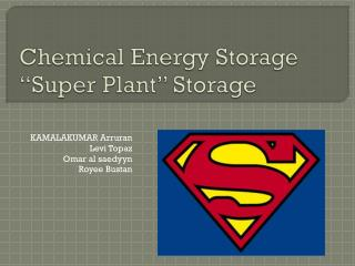 "Chemical Energy Storage ""Super Plant"" Storage"