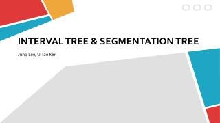INTERVAL TREE & SEGMENTATION TREE