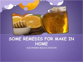 SOME REMEDIS FOR MAKE IN HOME