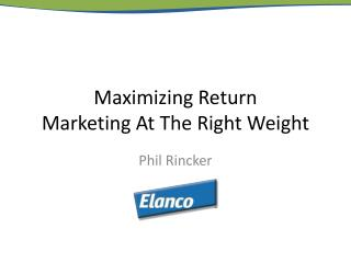 Maximizing Return Marketing At The Right Weight