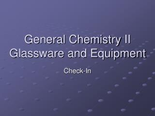 General Chemistry  II Glassware and Equipment
