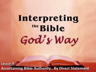 Lesson 9 : Ascertaining Bible Authority�By Direct Statement