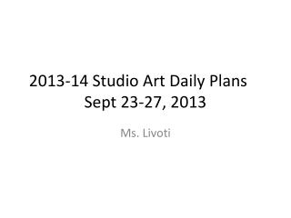 2013-14 Studio Art Daily Plans	 Sept  23-27,  2013