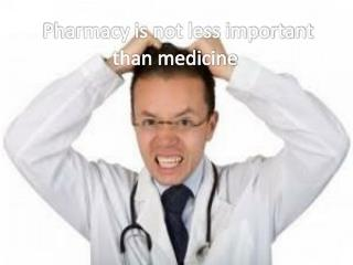 Pharmacy is not less important than medicine