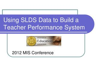 Using SLDS Data to Build a Teacher Performance System