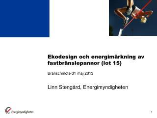 Ekodesign och energimärkning av fastbränslepannor ( lot  15) Branschmöte 31 maj 2013