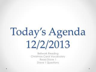 Today's Agenda 12/2/2013