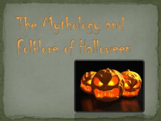 The Mythology and Folklore of Halloween