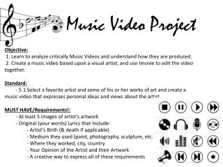 Objective:   1. Learn to analyze critically Music Videos and understand how they are produced.