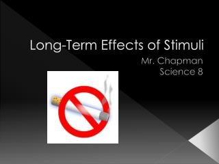 Long-Term Effects of Stimuli