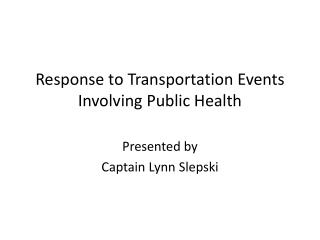 Response  to Transportation  Events Involving Public Health