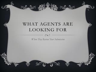 What agents are looking for