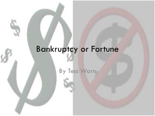 Bankruptcy or Fortune