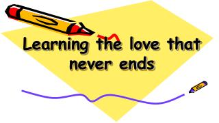 Learning the love that never ends