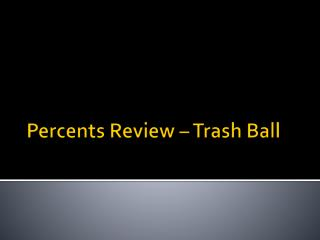 Percents Review –  Trash Ball