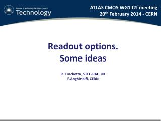 Readout options. Some ideas R. Turchetta, STFC-RAL, UK F.Anghinolfi , CERN