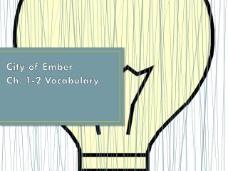 City of Ember Ch. 1-2 Vocabulary