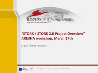 """STORK / STORK 2.0 Project Overview"" ARE3NA workshop ,  March  17th"