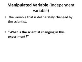 M anipulated  V ariable  (Independent variable)