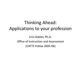 Thinking Ahead:  Applications to your profession