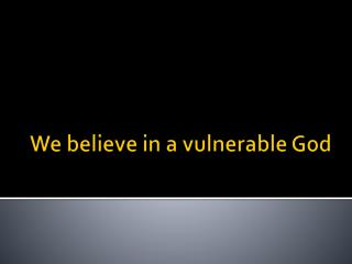 We believe in a vulnerable God