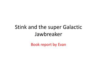Stink and the super Galactic Jawbreaker