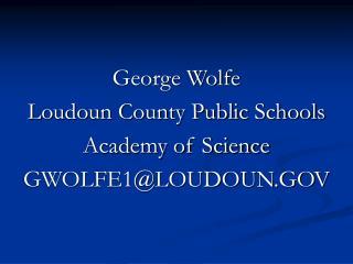 George Wolfe Loudoun County Public Schools Academy of Science GWOLFE1LOUDOUN