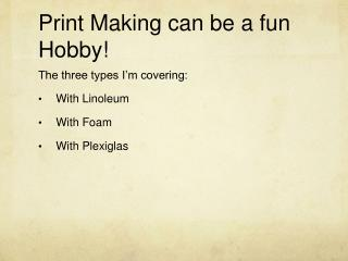 Print Making can be a fun Hobby!