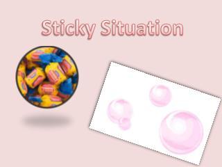 Sticky Situation