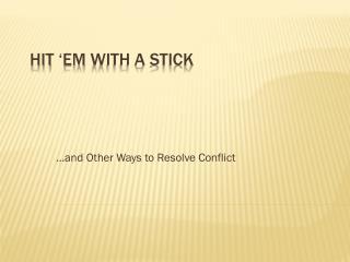 Hit ' em  with a Stick