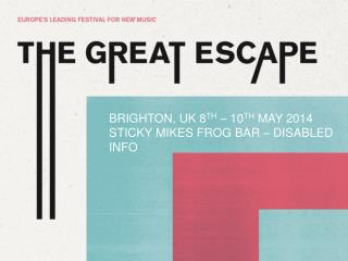 BRIGHTON, UK 8 th  – 10 th  may 2014 STICKY MIKES FROG BAR  – DISABLED INFO