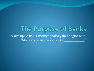 The Purpose of Banks
