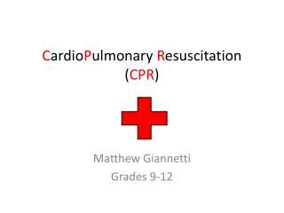 C ardio P ulmonary R esuscitation ( CPR )