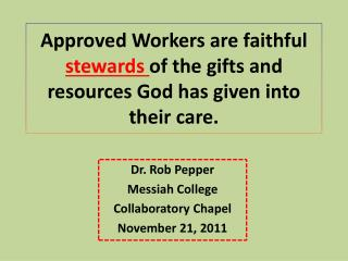 Approved Workers are faithful  stewards  of the gifts and resources God has given into their care.